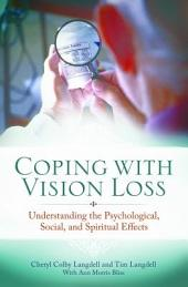 Coping with Vision Loss: Understanding the Psychological, Social, and Spiritual Effects: Understanding the Psychological, Social, and Spiritual Effects