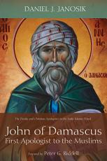 John of Damascus  First Apologist to the Muslims PDF