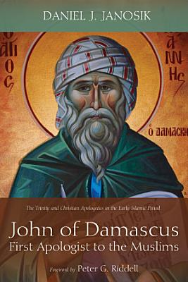 John of Damascus  First Apologist to the Muslims
