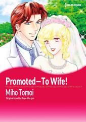 PROMOTED―TO WIFE!: Harlequin Comics