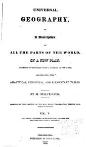 Universal Geography: Or A Description of All Parts of the World, on a New Plan, According to the Great Natural Divisions of the Globe; Accompanied with Analytical, Synoptical, and Elementary Tables, Volume 5