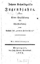 Johann Schmidgall's Jugendjahre: eine Erzählung für Christenkinder