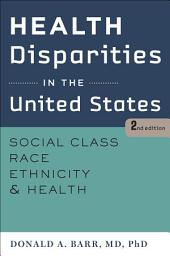 Health Disparities in the United States: Social Class, Race, Ethnicity, and Health, Edition 2