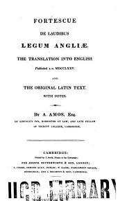 De Laudibus Legum Angliae: The Translation Into English, Pub. A.D. MDCCLXXV. And the Original Latin Text. With Notes