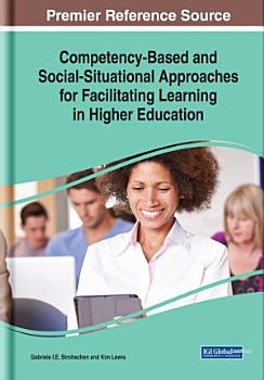 Competency Based and Social Situational Approaches for Facilitating Learning in Higher Education PDF