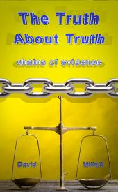 The Truth About Truth: chains of evidence
