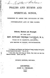 Psalms and Hymns and Spiritual Songs, intended to assist the devotions of the congregation and of the closet. Selected, revised and arranged by the late Rev. Edward Thomas Vaughan ... Fourth edition, revised