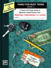 Piano for Busy Teens, Book 3: 11 Pieces with Study Guides to Maximize Limited Practice Time