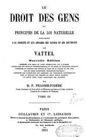 Le droit des gens, ou principes de la loi naturelle appliqués à la conduite et aux affaires des nations et des souverains: Volume3