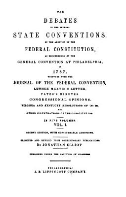 The Debates in the Several State Conventions on the Adoption of the Federal Constitution