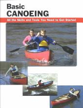 Basic Canoeing: All the Skills You Need to Get Started