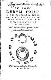 De Omni Rerum Fossilium Genere, Gemmis, Lapidibus, Metallis, Et Huiusmodi
