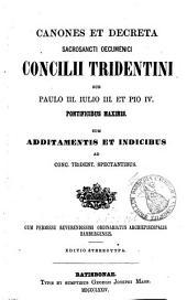 Canones et decreta Sacrosancti Oecumenici Concilii Tridentini: sub Paulo III., Iulio III., et Pio IV., Pontificibus maximis : cum additamentis et indicibus ad Conc. Trident. spectantibus