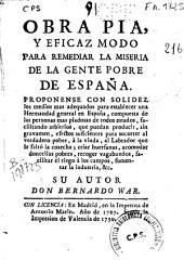 Obra pía, y eficaz modo para remediar la miseria de la gente pobre de España ...