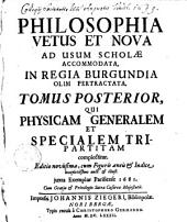 Philosophia Vetus Et Nova0: Qui Physicam Generalem Et Specialem Tripartitam complectitur, Volume 2