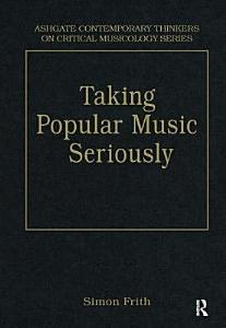 Taking Popular Music Seriously Book