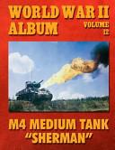 World War II Album Volume 12: M4 Medium Tank Sherman