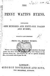 The Penny Watts's Hymns ... Selected and Abridged from Dr. Watts's Hymns