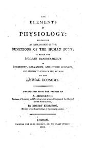 The Elements of Physiology: Containing an Explanation of the Functions of the Human Body ... Translated ... by Robert Kerrison