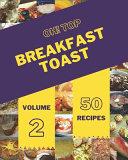 Oh! Top 50 Breakfast Toast Recipes Volume 2