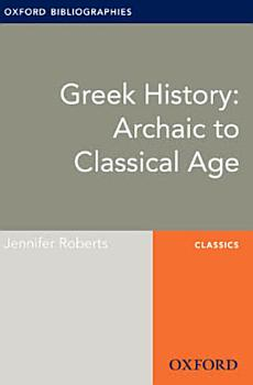 Greek History  Archaic to Classical Age  Oxford Bibliographies Online Research Guide PDF