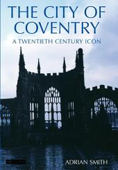 City of Coventry: A Twentieth Century Icon