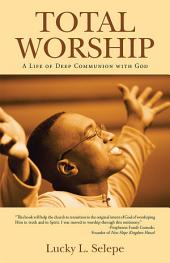Total Worship: A Life of Deep Communion with God