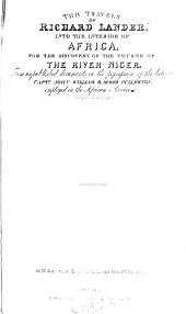 The Travels of Richard and John Lander, Into the Interior of Africa: For the Discovery of the Course ... of the Niger ... with a Prefatory Analysis of the Previous Travels of Park, Etc