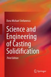 Science and Engineering of Casting Solidification: Edition 3