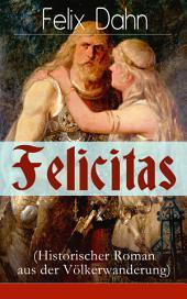 Felicitas (Historischer Roman aus der Völkerwanderung) - Vollständige Ausgabe: Ein Werk aus der Feder des Authors von Walhall, Ein Kampf um Rom und Die Kreuzfahrer