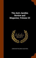 The Anti-Jacobin Review and Magazine, Volume 23