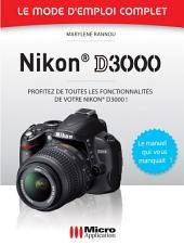 Nikon D3000 - Le mode d'emploi complet