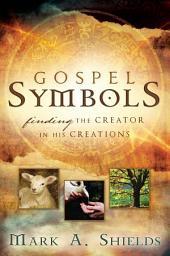 Gospel Symbols: Finding the Creator in His Creations