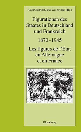 Figurationen des Staates in Deutschland und Frankreich 1870 1945  Les figures de l   tat en Allemagne et en France PDF