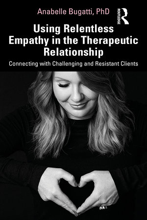 Using Relentless Empathy in the Therapeutic Relationship
