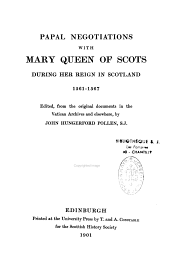 Papal Negociations with Mary Queen of Scots During Her Reign in Scotland
