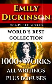 Emily Dickinson Complete Works – World's Best Collection: 1000+ Poems, Poetry, Fragments and Rarities from the Famous Poetess Plus Bonuses
