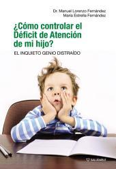 ¿Cómo controlar el Déficit de Atención de mi hijo?: EL INQUIETO GENIO DISTRAÍDO