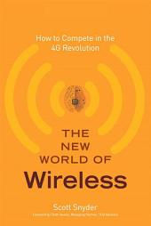 The New World of Wireless: How to Compete in the 4G Revolution,