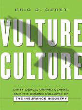 Vulture Culture: Dirty Deals, Unpaid Claims, and the Coming Collapse of the Insurance Industry