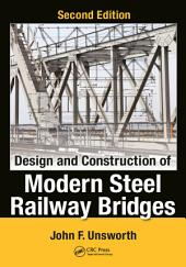 Design and Construction of Modern Steel Railway Bridges, Second Edition: Edition 2
