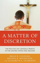 A Matter of Discretion: The Politics of Catholic Priests in the United States and Ireland
