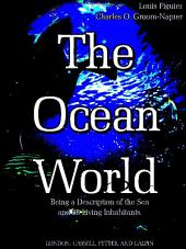 The Ocean World: Being a Description of the Sea and its Living Inhabitants (Illustrations)