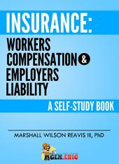 Insurance: Workers Compensation & Employers Liability: A Self-Study Book