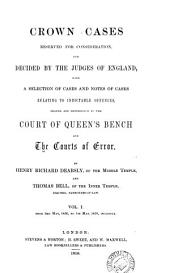 Crown Cases Reserved for Consideration, and Decided by the Judges of England, with a Selection of Cases Relating to Indictable Offences, Argued and Determined in the Court of Queen's Bench and the Courts of Error: From 13th Nov., 1852 to 1st May, 1858, Volume 1; Volumes 1856-1858