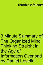 3 Minute Summary of The Organized Mind Thinking Straight in the Age of Information Overload by Daniel Levitin: accelerated learning success financial freedom start-up startup speed reading wealth money