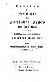Lehrbuch der Geschichte des römischen Rechts seit Justinian: oder, der juristischen und meist civilistischen gelehrteu Geschichte