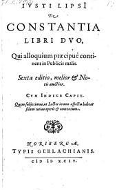 De constantia libri duo, qui alloquium praecipue continent in publicis malis. Sexta ed. melior et notis auctior (etc.)