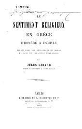 Le sentiment religieux en Grèce d'Homère à Eschyle étudié dans son développement moral et dans son caractère dramatique