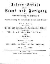 Jahres-Bericht über den Stand und Fortgang der unter der Leitung der Gesellschaft zur Vervollkommnung der Mechanischen Künste und Gewerbe zu Würzburg stehenden Sonn- und Feiertags-Handwerks-Schule und über das Wirken dieser Gesellschaft: bekannt gemacht bei d. öffentl. Preise-Vertheilung. 1834